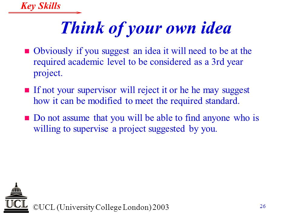 Think of your own idea Obviously if you suggest an idea it will need to be at the required academic level to be considered as a 3rd year project.