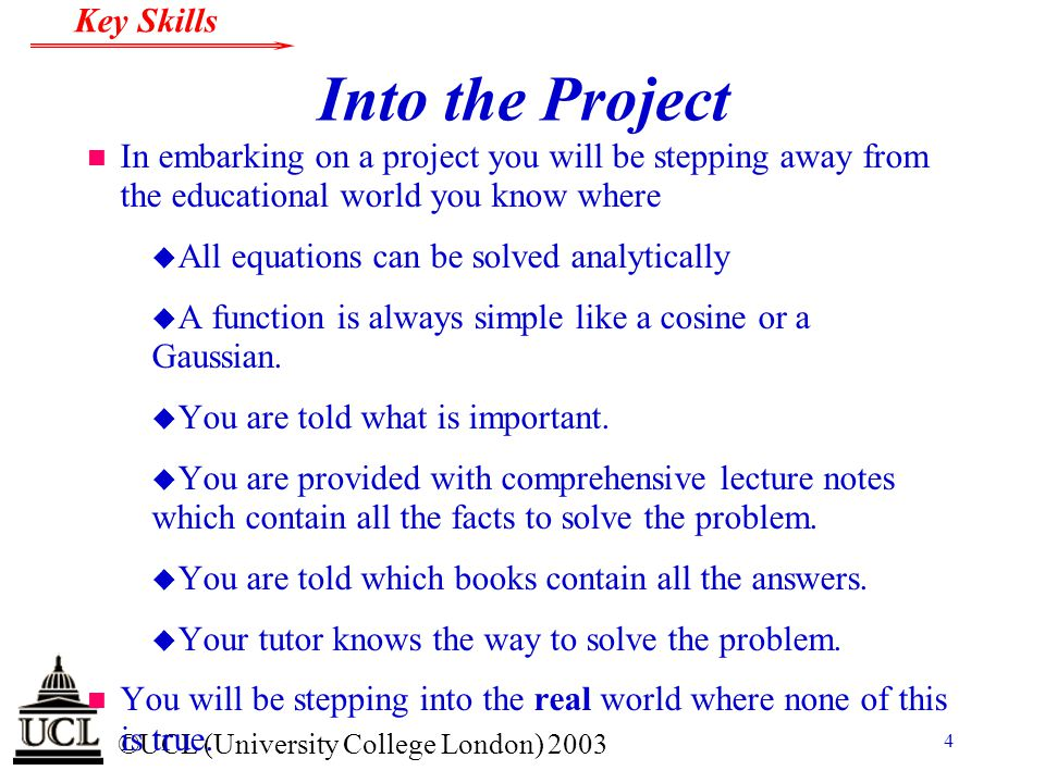 Into the Project In embarking on a project you will be stepping away from the educational world you know where.