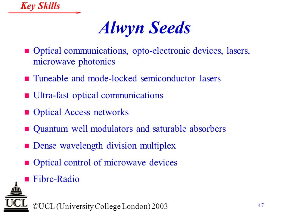 Alwyn Seeds Optical communications, opto-electronic devices, lasers, microwave photonics. Tuneable and mode-locked semiconductor lasers.