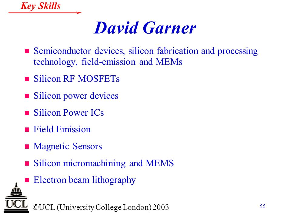 David Garner Semiconductor devices, silicon fabrication and processing technology, field-emission and MEMs.