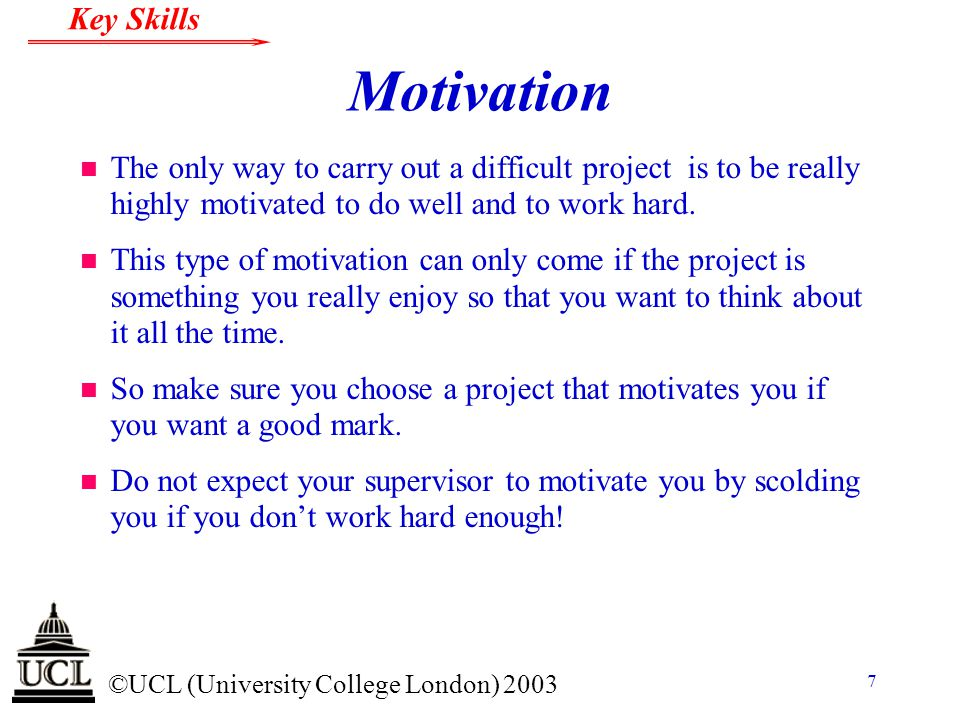 Motivation The only way to carry out a difficult project is to be really highly motivated to do well and to work hard.