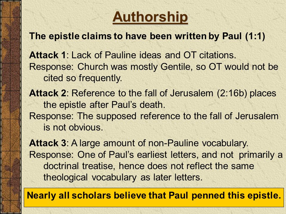 Authorship The epistle claims to have been written by Paul (1:1)