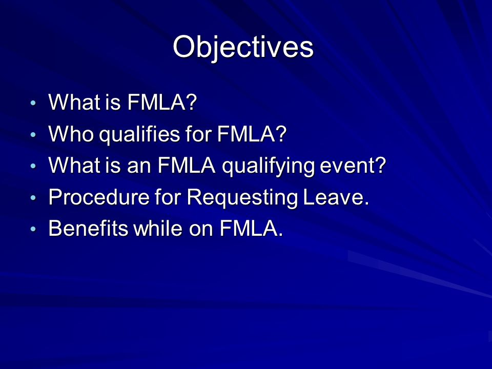 Objectives What is FMLA Who qualifies for FMLA