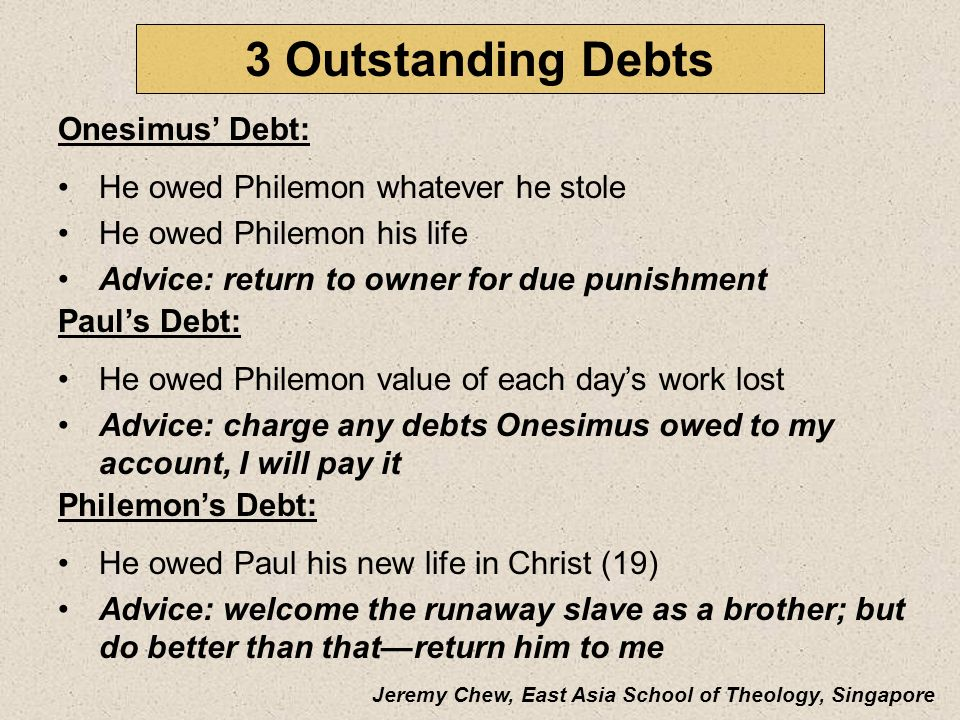3 Outstanding Debts Onesimus' Debt: He owed Philemon whatever he stole