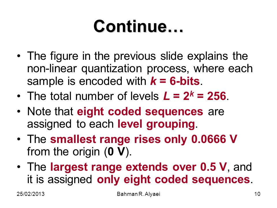 Continue… The figure in the previous slide explains the non-linear quantization process, where each sample is encoded with k = 6-bits.