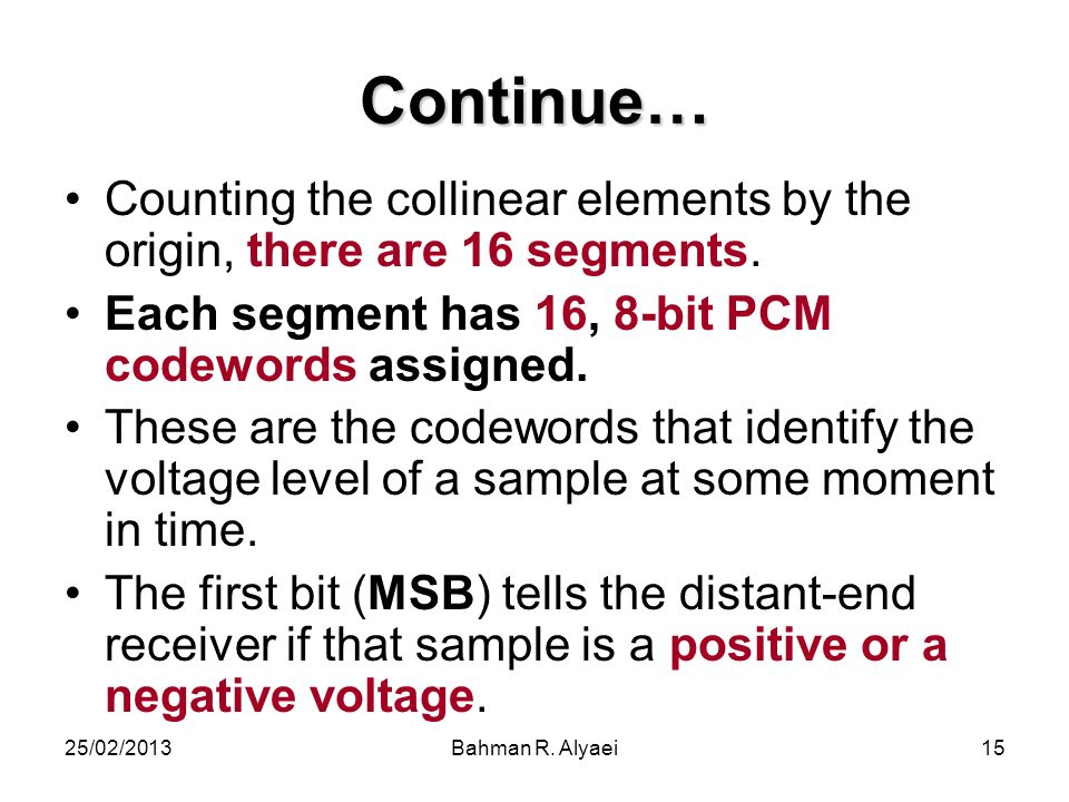 Continue… Counting the collinear elements by the origin, there are 16 segments. Each segment has 16, 8-bit PCM codewords assigned.
