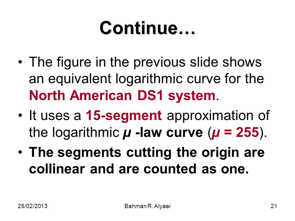 Continue… The figure in the previous slide shows an equivalent logarithmic curve for the North American DS1 system.