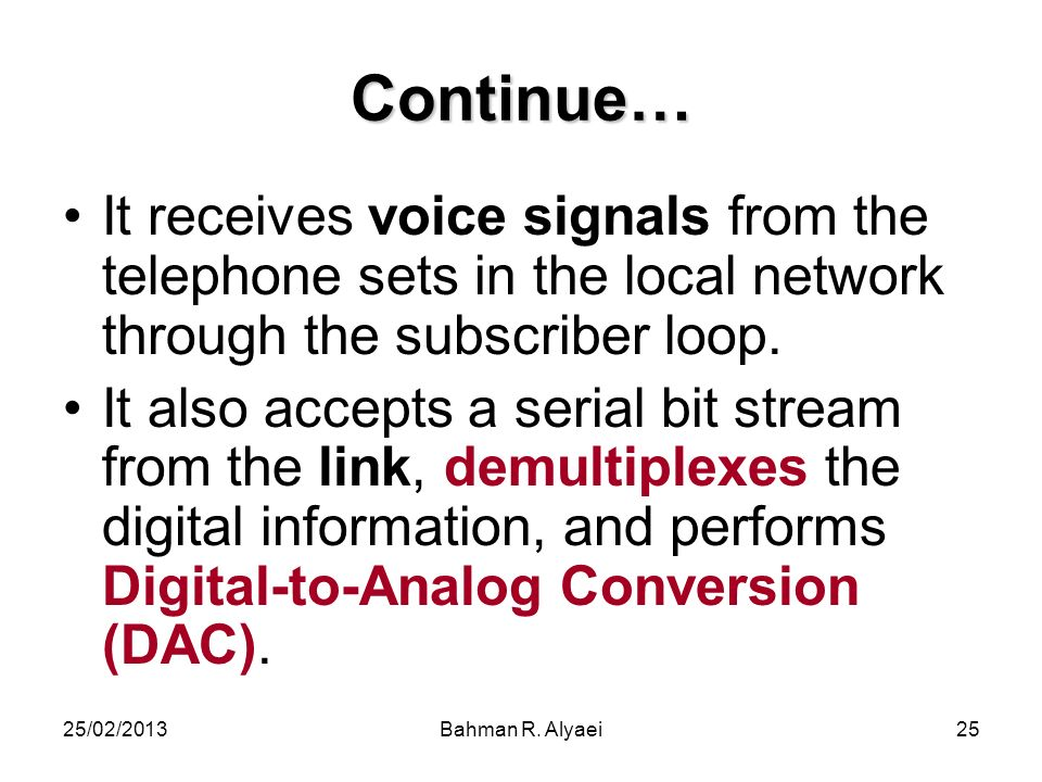 Continue… It receives voice signals from the telephone sets in the local network through the subscriber loop.