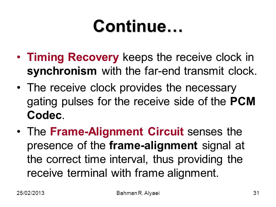 Continue… Timing Recovery keeps the receive clock in synchronism with the far-end transmit clock.