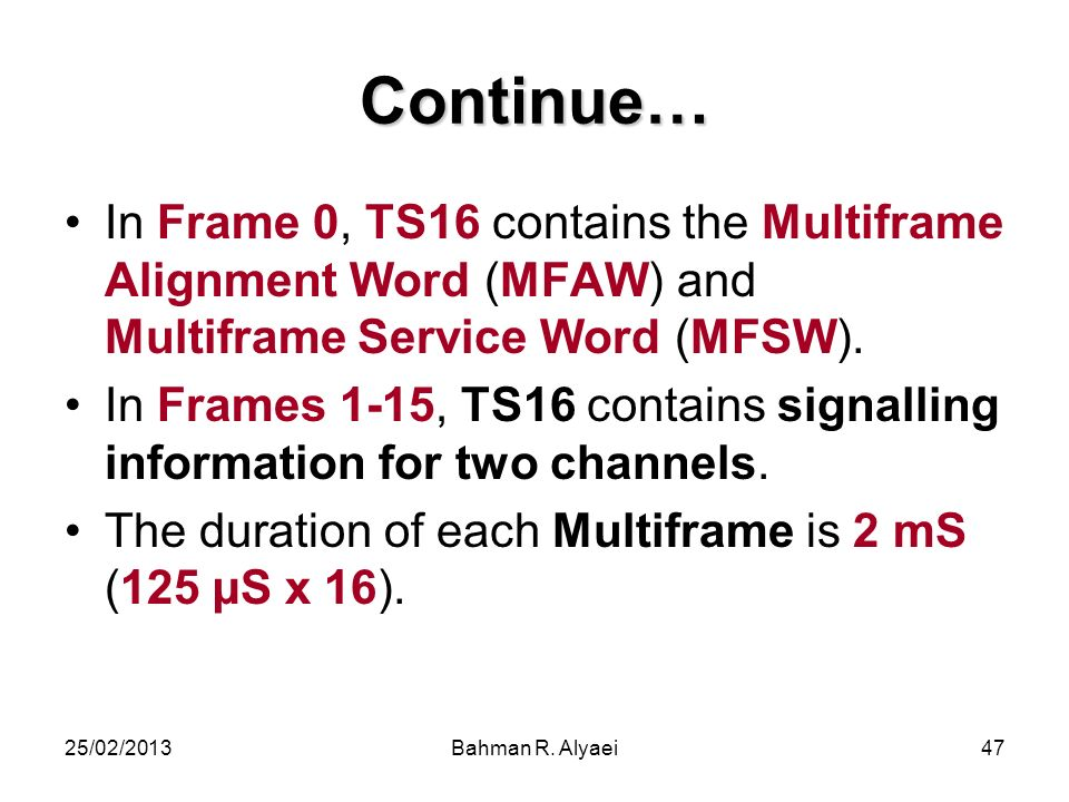 Continue… In Frame 0, TS16 contains the Multiframe Alignment Word (MFAW) and Multiframe Service Word (MFSW).