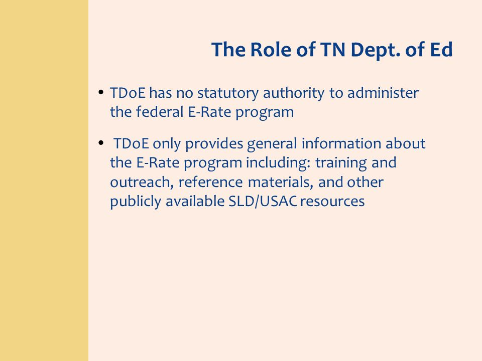 The Role of TN Dept. of Ed TDoE has no statutory authority to administer the federal E-Rate program.