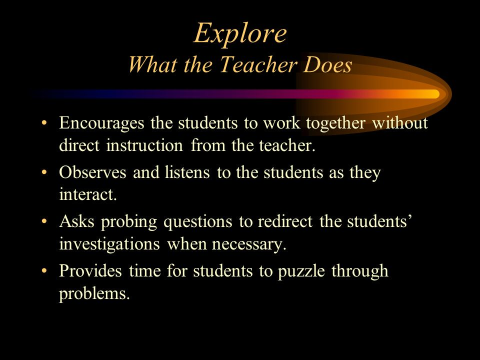 Explore What the Teacher Does
