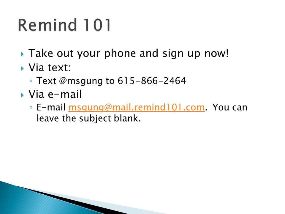 Remind 101 Take out your phone and sign up now! Via text: Via