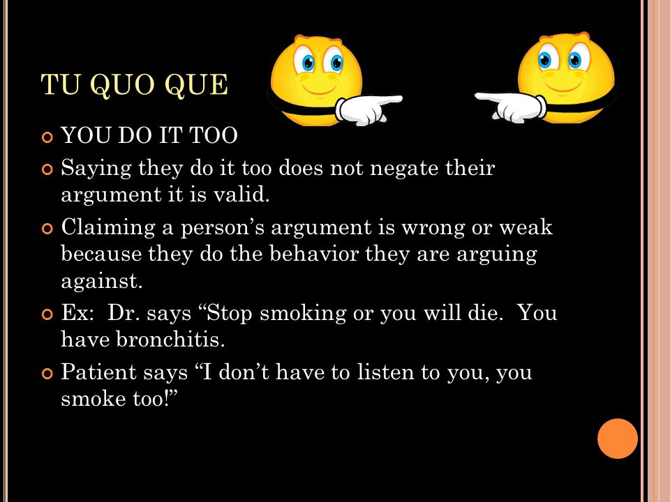 TU QUO QUE YOU DO IT TOO. Saying they do it too does not negate their argument it is valid.