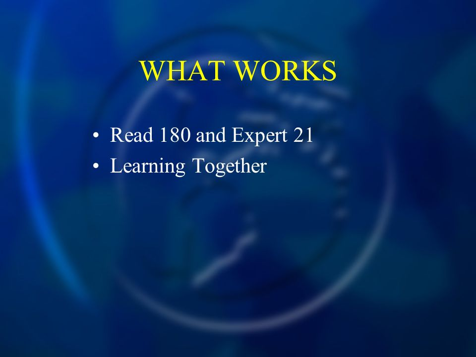 WHAT WORKS Read 180 and Expert 21 Learning Together