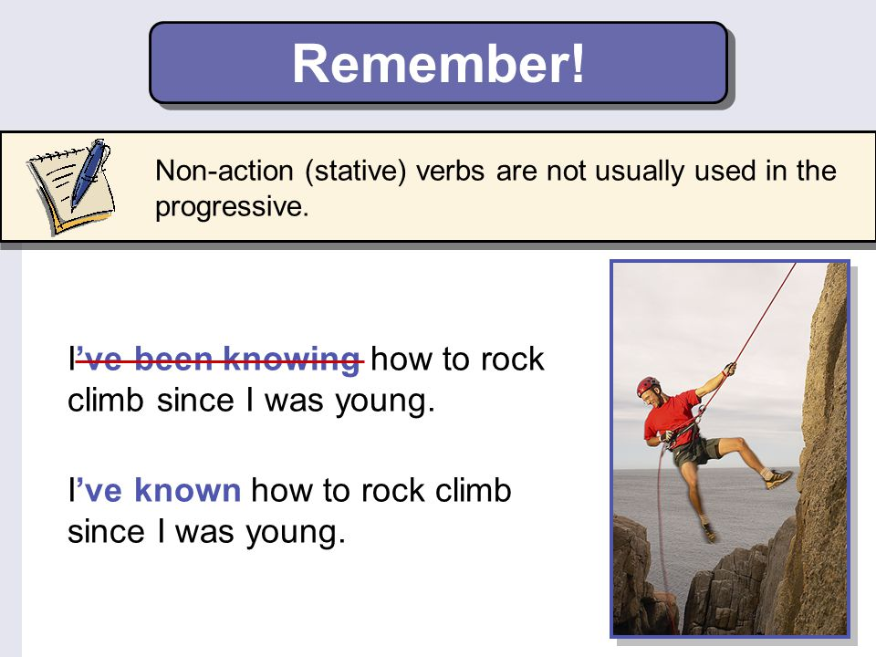 Remember! I've been knowing how to rock climb since I was young.