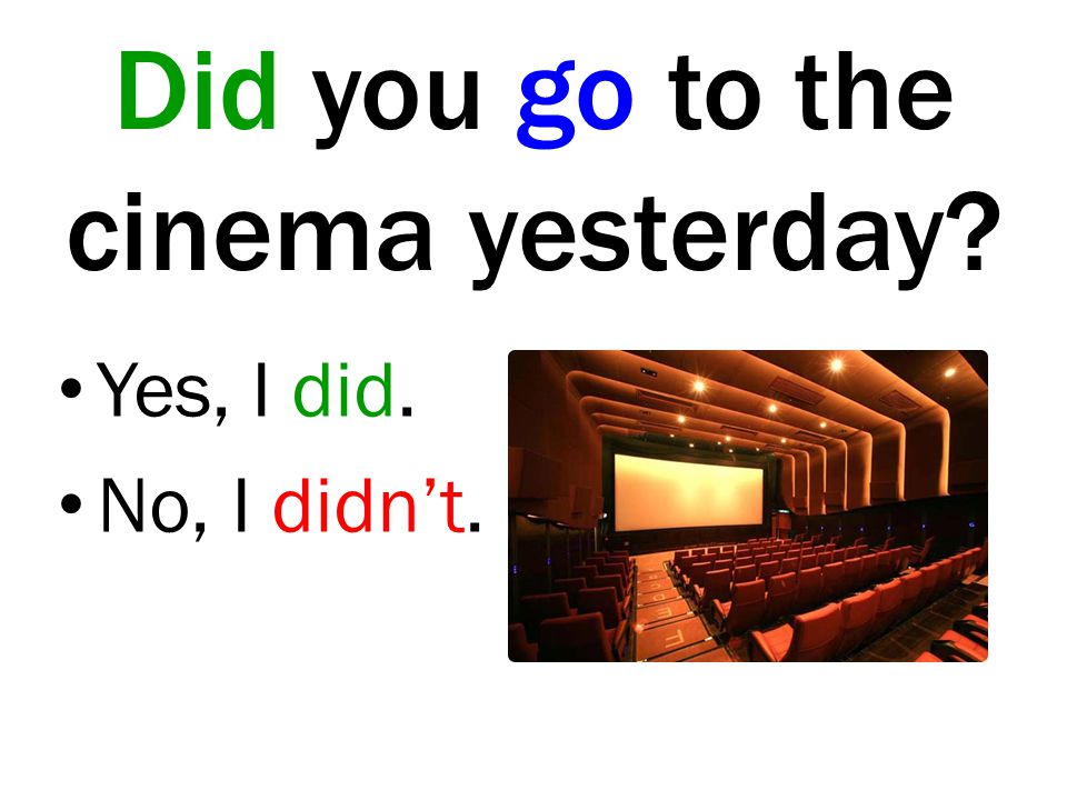 Did you go to the cinema yesterday