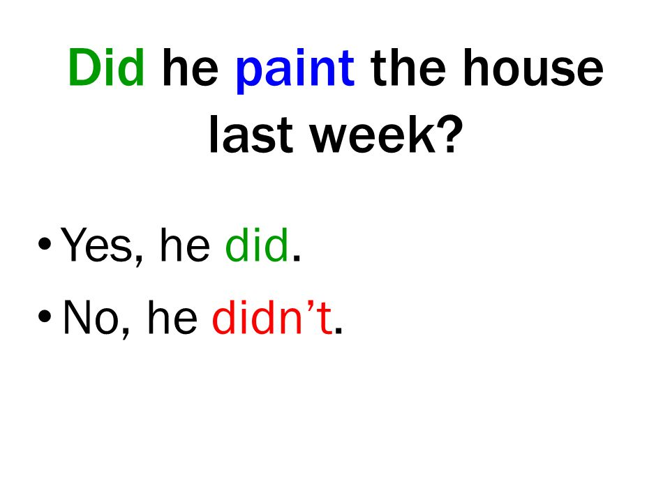 Did he paint the house last week