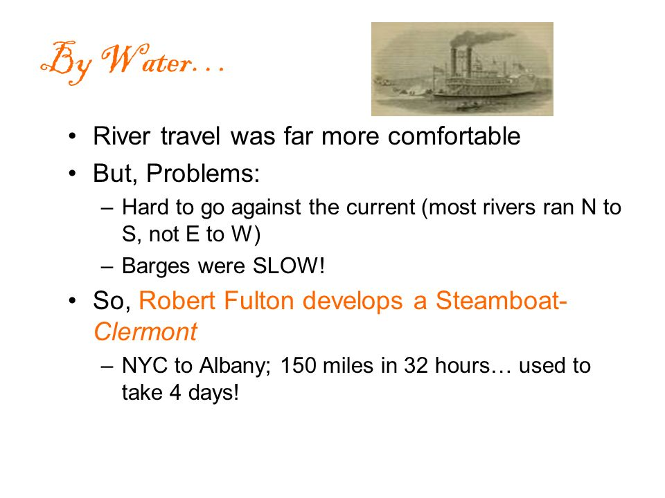 By Water… River travel was far more comfortable But, Problems: