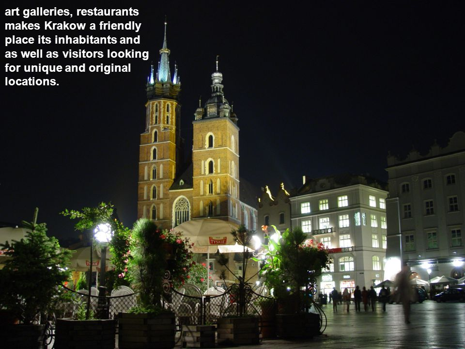 art galleries, restaurants makes Krakow a friendly place its inhabitants and as well as visitors looking for unique and original locations.
