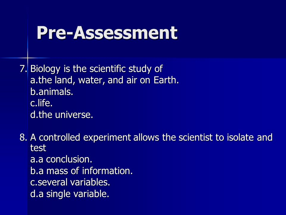 Pre-Assessment 7. Biology is the scientific study of