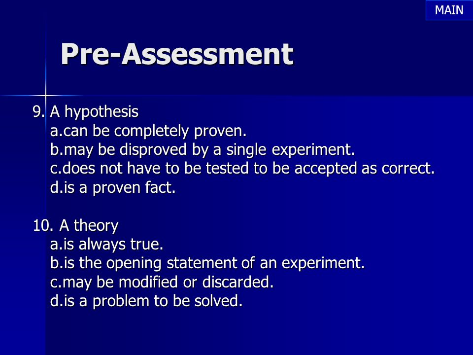 Pre-Assessment 9. A hypothesis a.can be completely proven.