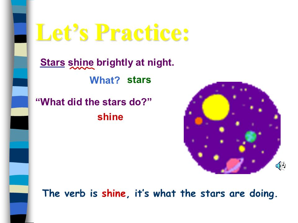 The verb is shine, it's what the stars are doing.
