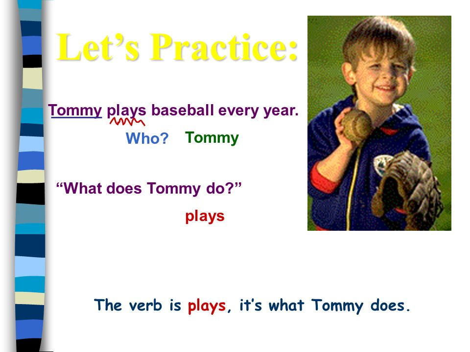 The verb is plays, it's what Tommy does.