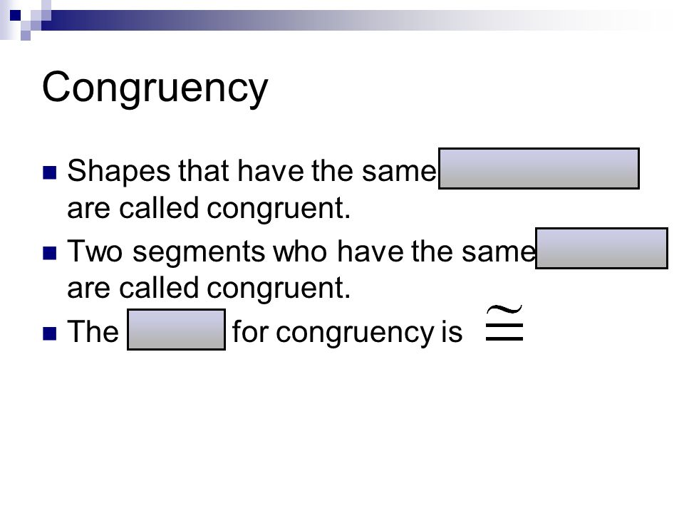Congruency Shapes that have the same dimensions are called congruent.