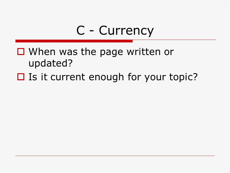 C - Currency When was the page written or updated