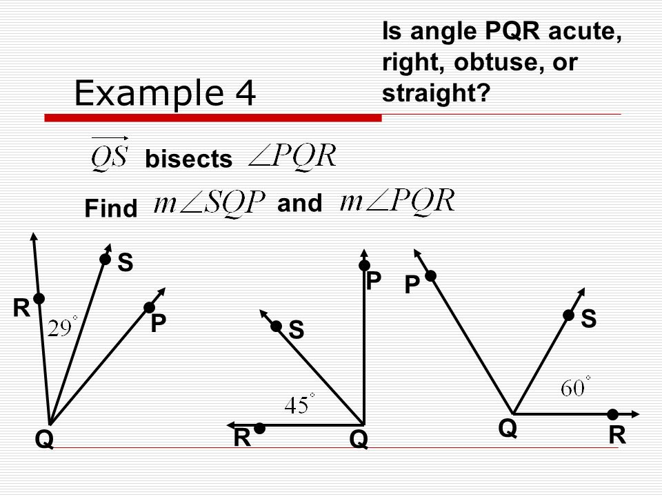 Example 4 Is angle PQR acute, right, obtuse, or straight bisects and