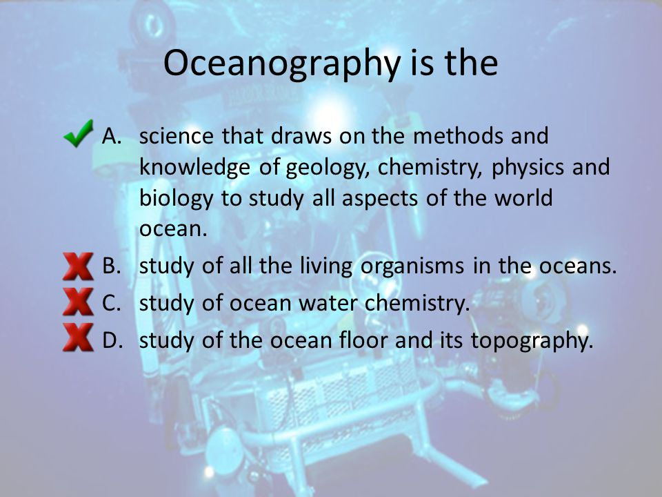Oceanography is the