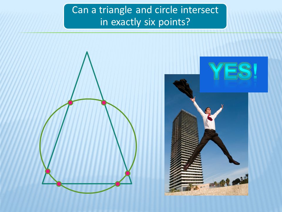 Can a triangle and circle intersect in exactly six points