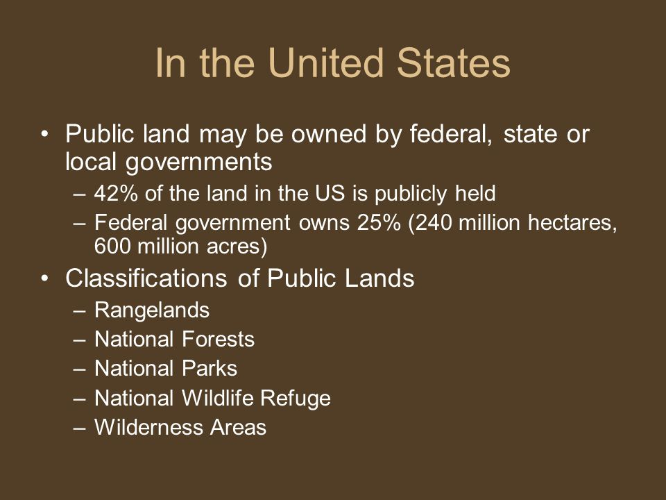 In the United States Public land may be owned by federal, state or local governments. 42% of the land in the US is publicly held.