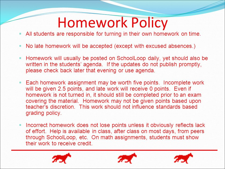 Homework Policy All students are responsible for turning in their own homework on time.