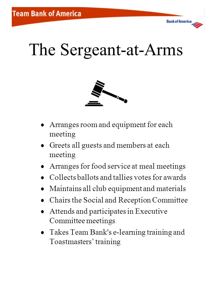 The Sergeant-at-Arms Arranges room and equipment for each meeting