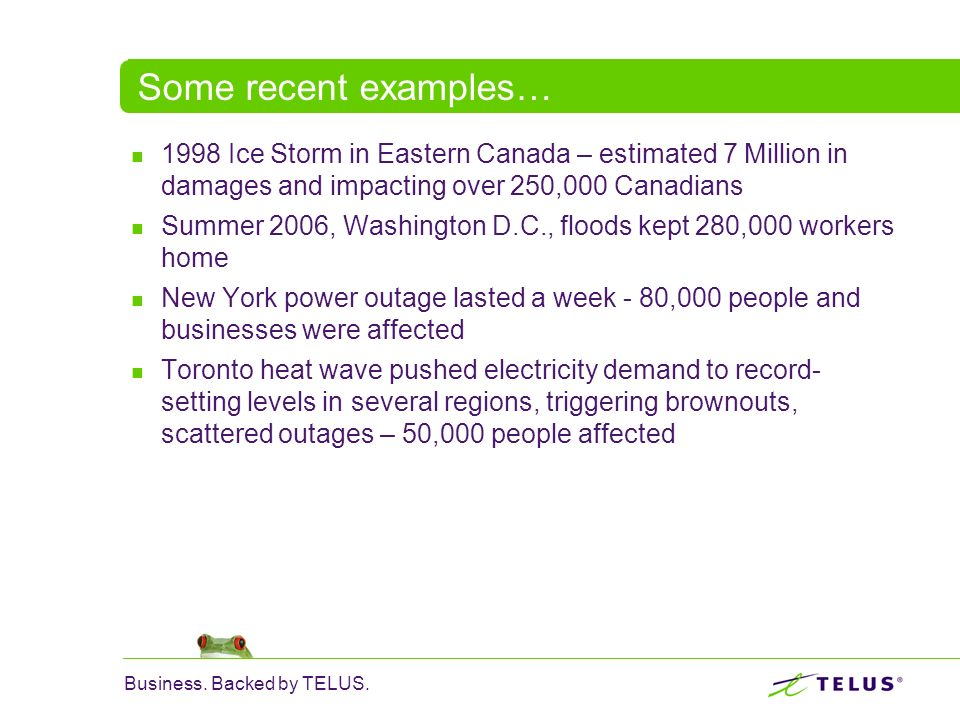 Some recent examples… 1998 Ice Storm in Eastern Canada – estimated 7 Million in damages and impacting over 250,000 Canadians.