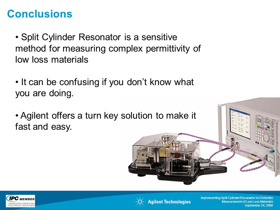 Conclusions Split Cylinder Resonator is a sensitive method for measuring complex permittivity of low loss materials.