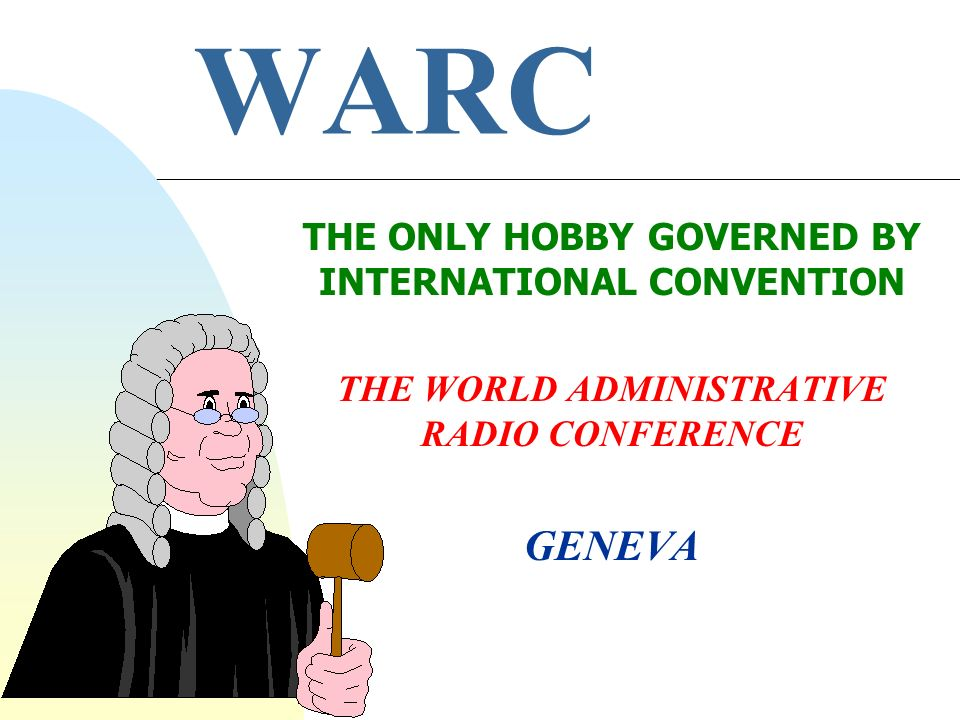 WARC GENEVA THE ONLY HOBBY GOVERNED BY INTERNATIONAL CONVENTION