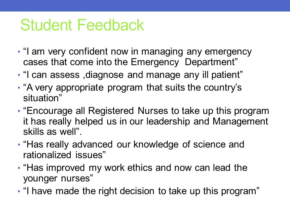 Student Feedback I am very confident now in managing any emergency cases that come into the Emergency Department