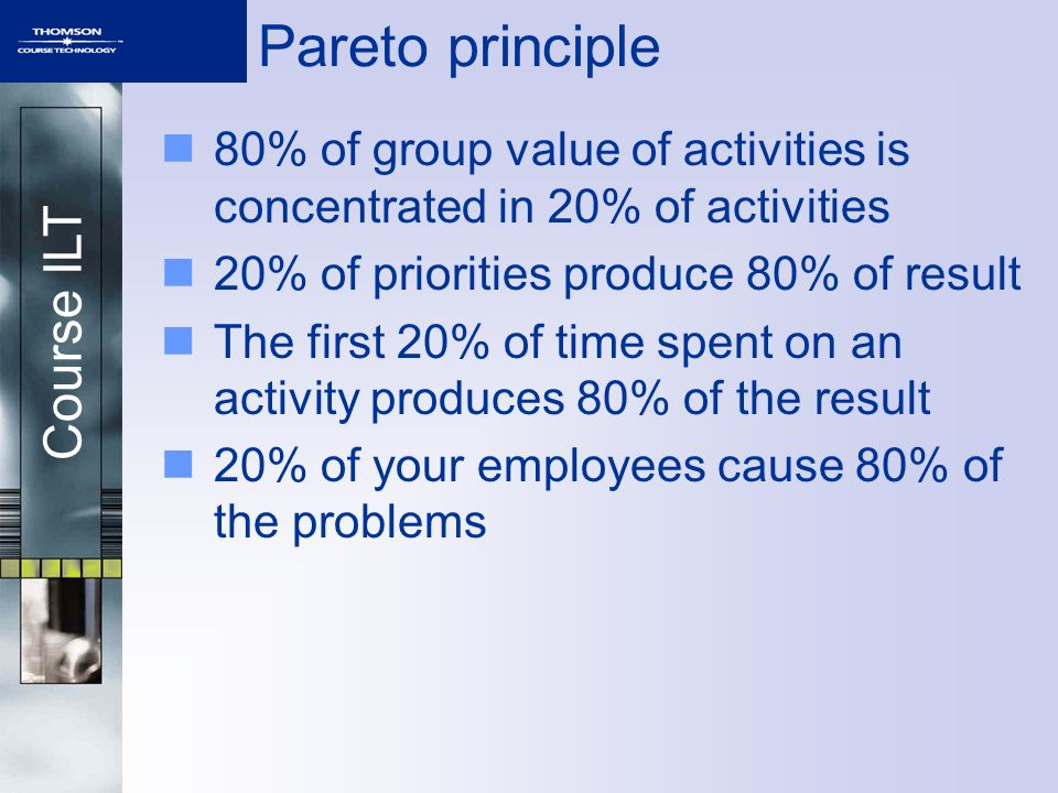 Pareto principle 80% of group value of activities is concentrated in 20% of activities. 20% of priorities produce 80% of result.