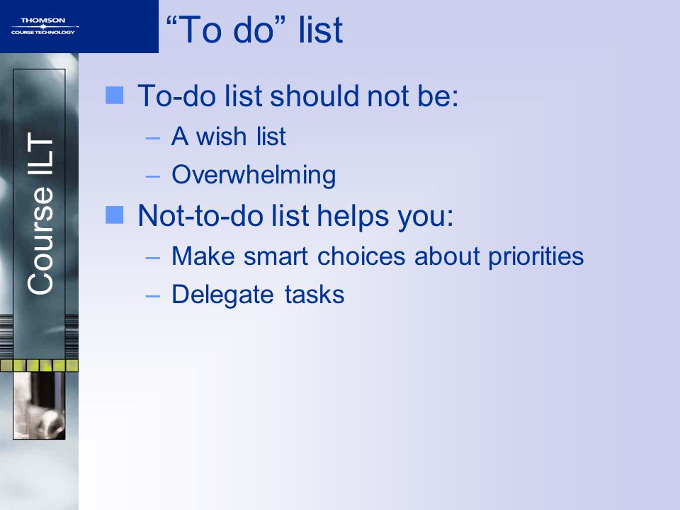 To do list To-do list should not be: Not-to-do list helps you: