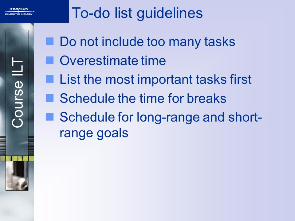 To-do list guidelines Do not include too many tasks Overestimate time