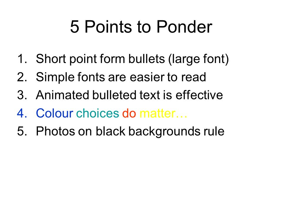 5 Points to Ponder Short point form bullets (large font)