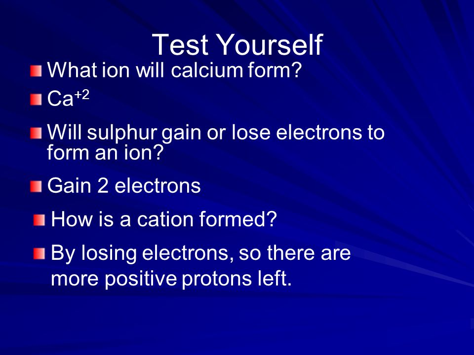 Test Yourself What ion will calcium form Ca+2