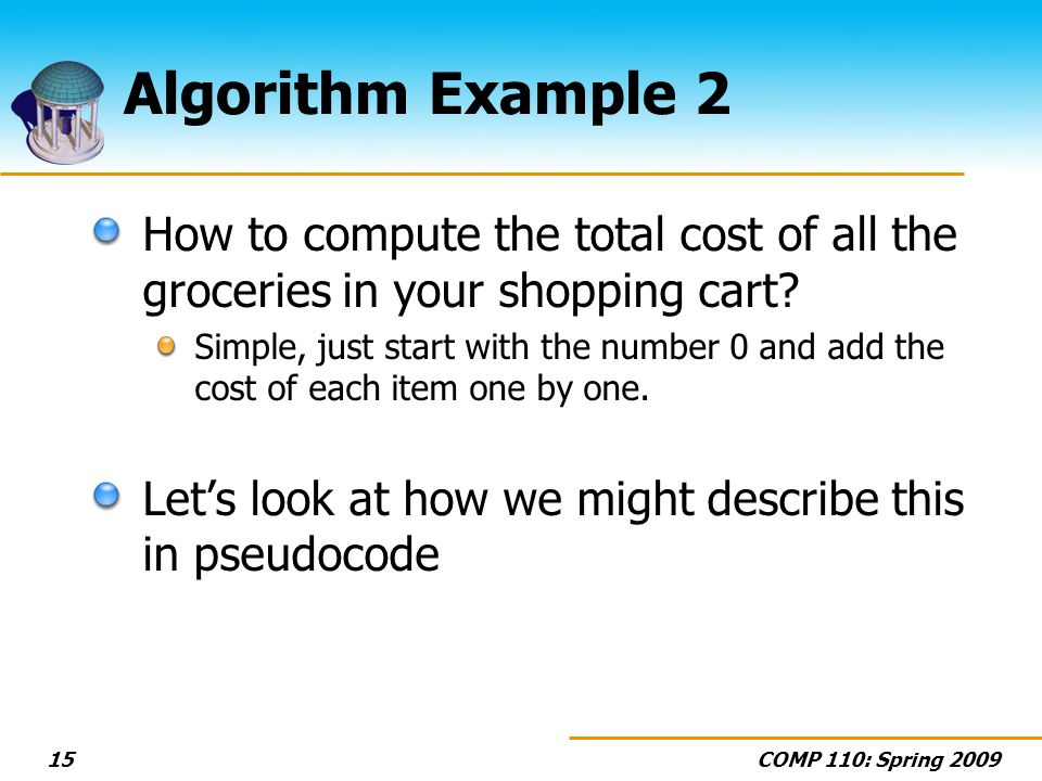 Algorithm Example 2 How to compute the total cost of all the groceries in your shopping cart
