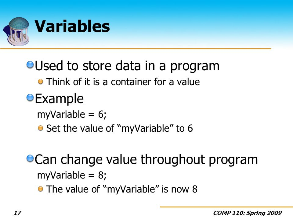 Variables Used to store data in a program Example