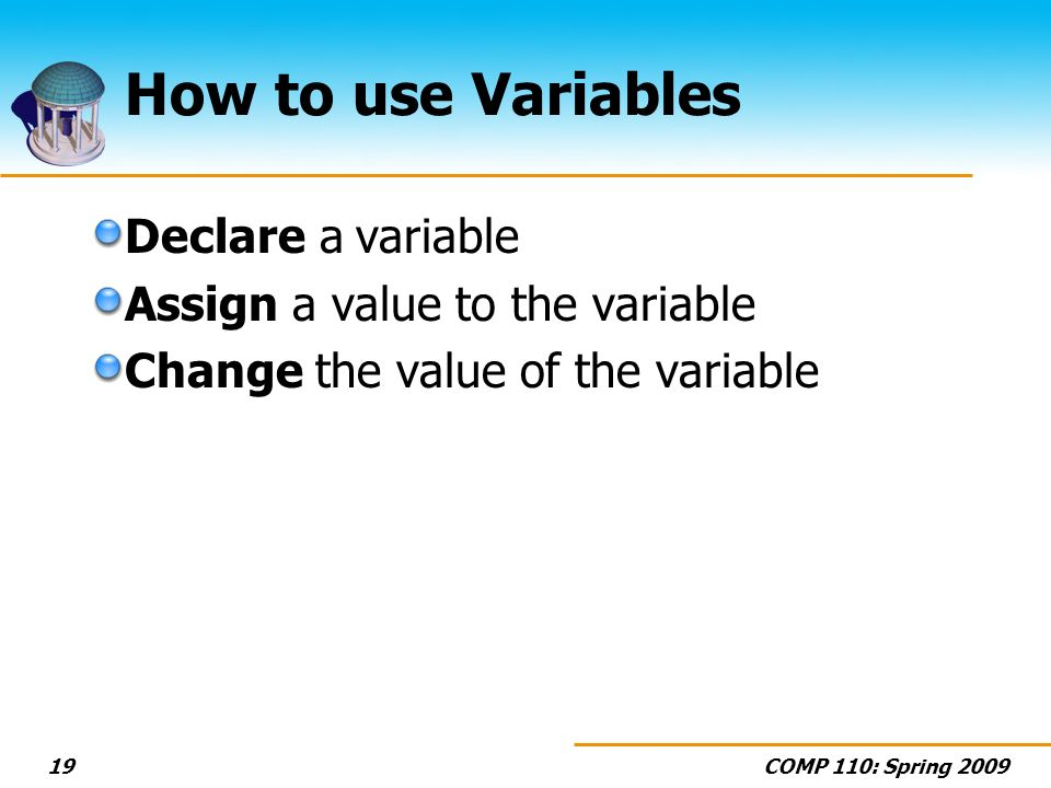 How to use Variables Declare a variable Assign a value to the variable