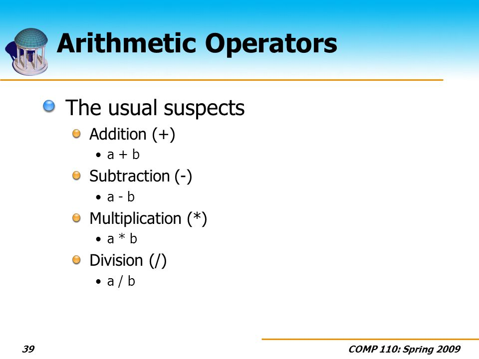 Arithmetic Operators The usual suspects Addition (+) Subtraction (-)