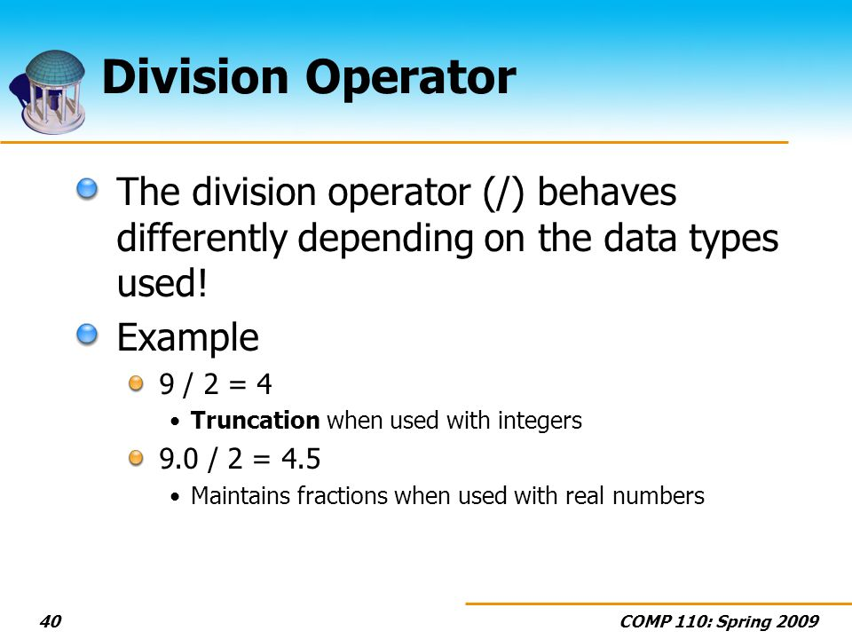 Division Operator The division operator (/) behaves differently depending on the data types used! Example.